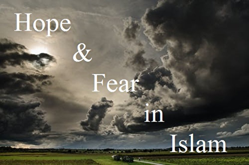 Fear and hope are two important concepts of Islamic studies